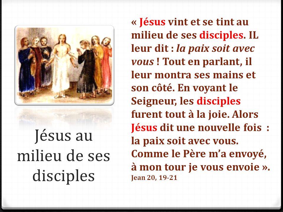 Jésus au milieu de ses disciples « Jésus vint et se tint au milieu de ses disciples. IL leur dit : la paix soit avec vous ! Tout en parlant, il leur m