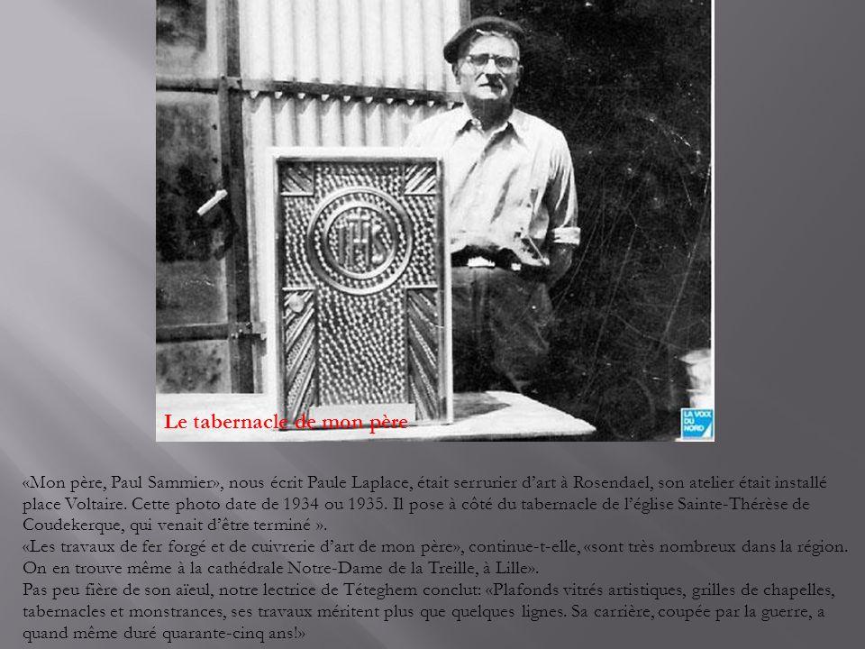 Le tabernacle de mon père «Mon père, Paul Sammier», nous écrit Paule Laplace, était serrurier d'art à Rosendael, son atelier était installé place Voltaire.