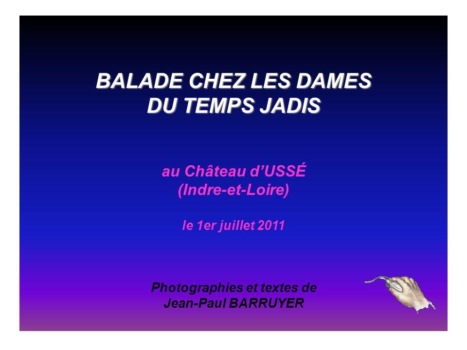 BALADE CHEZ LES DAMES DU TEMPS JADIS au Château d'USSÉ (Indre-et-Loire) le 1er juillet 2011 Photographies et textes de Jean-Paul BARRUYER