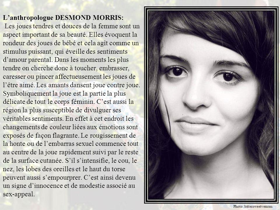 L'anthropologue DESMOND MORRIS: Les joues tendres et douces de la femme sont un aspect important de sa beauté.