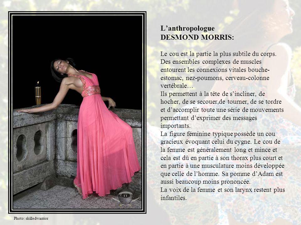 L'anthropologue DESMOND MORRIS: Le cou est la partie la plus subtile du corps.