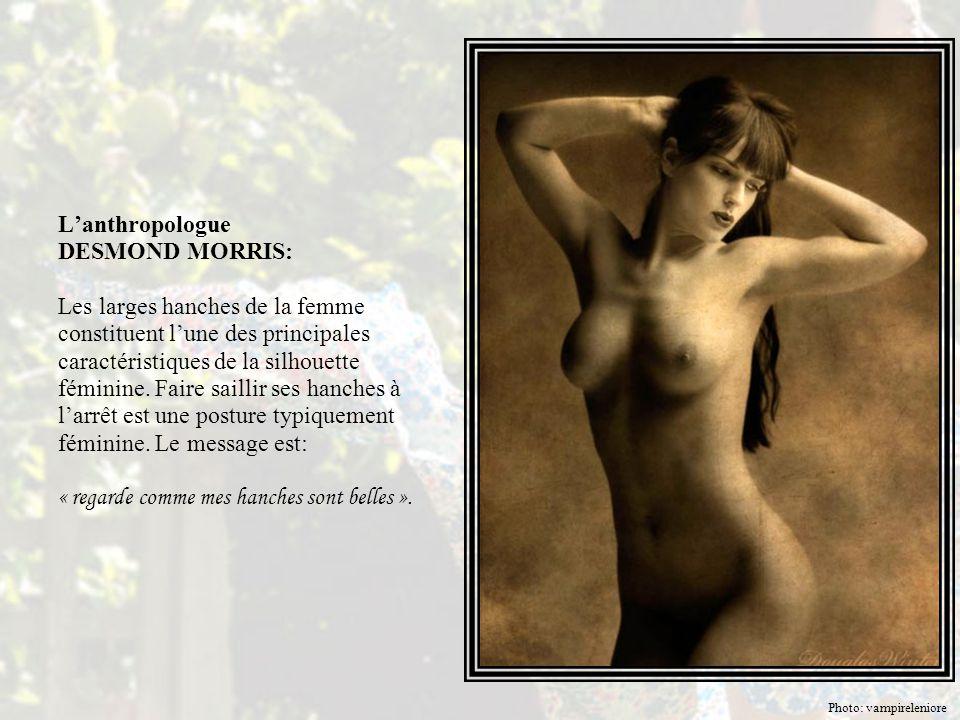 L'anthropologue DESMOND MORRIS: Les larges hanches de la femme constituent l'une des principales caractéristiques de la silhouette féminine.