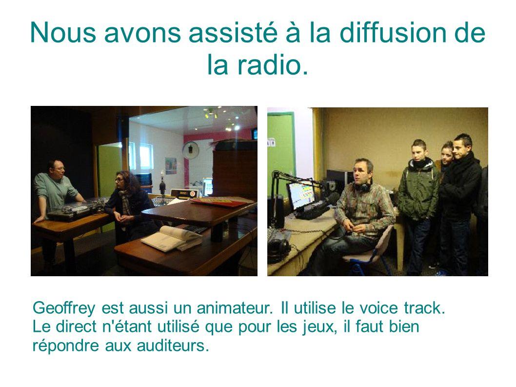 Nous avons assisté à la diffusion de la radio. Geoffrey est aussi un animateur. Il utilise le voice track. Le direct n'étant utilisé que pour les jeux