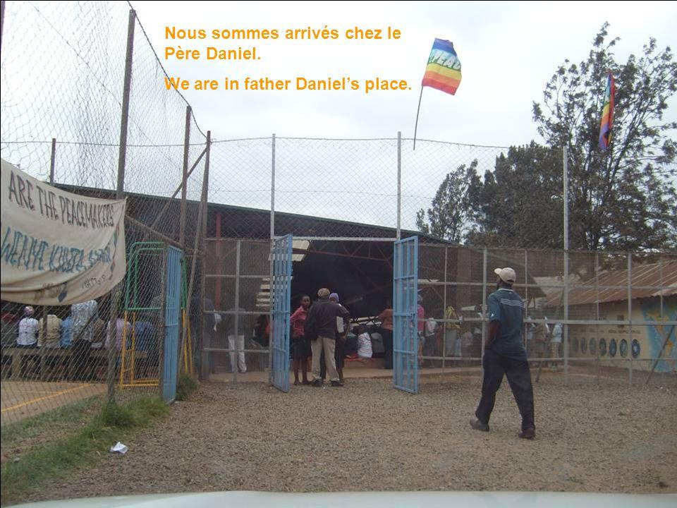 Nous sommes arrivés chez le Père Daniel. We are in father Daniel's place.