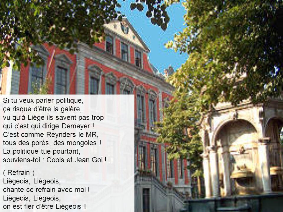 Si tu veux parler politique, ça risque d'être la galère, vu qu'à Liège ils savent pas trop qui c'est qui dirige Demeyer .