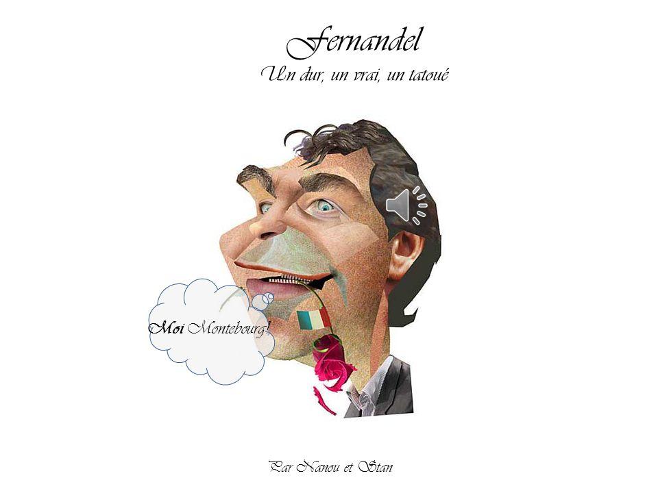 Fernandel Un dur, un vrai, un tatoué Moi Montebourg!, Par Nanou et Stan