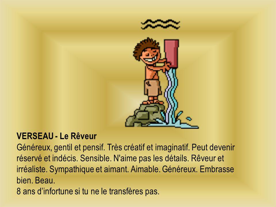VERSEAU - Le Rêveur Généreux, gentil et pensif.Très créatif et imaginatif.