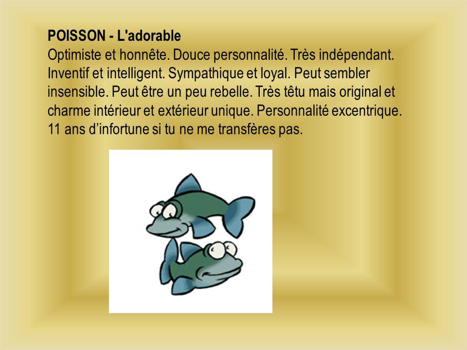 POISSON - L adorable Optimiste et honnête.Douce personnalité.