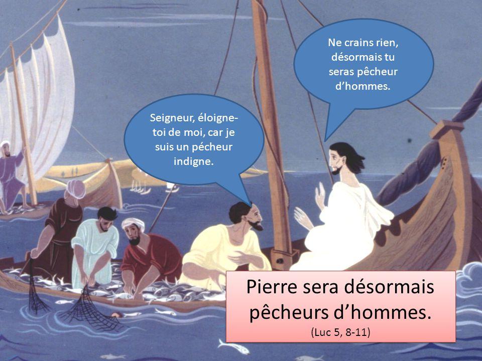Pierre sera désormais pêcheurs d'hommes. (Luc 5, 8-11) Pierre sera désormais pêcheurs d'hommes. (Luc 5, 8-11) Seigneur, éloigne- toi de moi, car je su