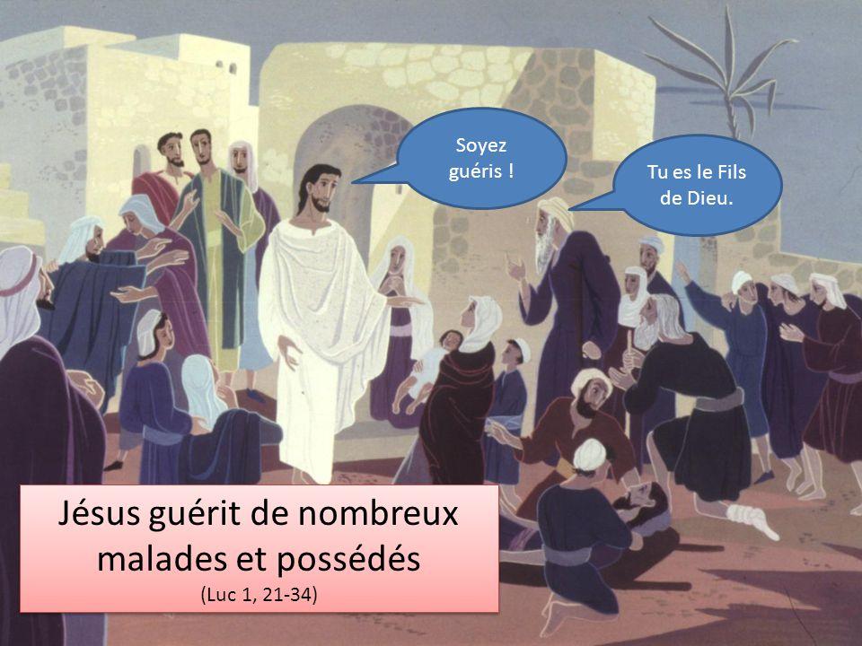 Jésus guérit de nombreux malades et possédés (Luc 1, 21-34) Jésus guérit de nombreux malades et possédés (Luc 1, 21-34) Tu es le Fils de Dieu. Soyez g
