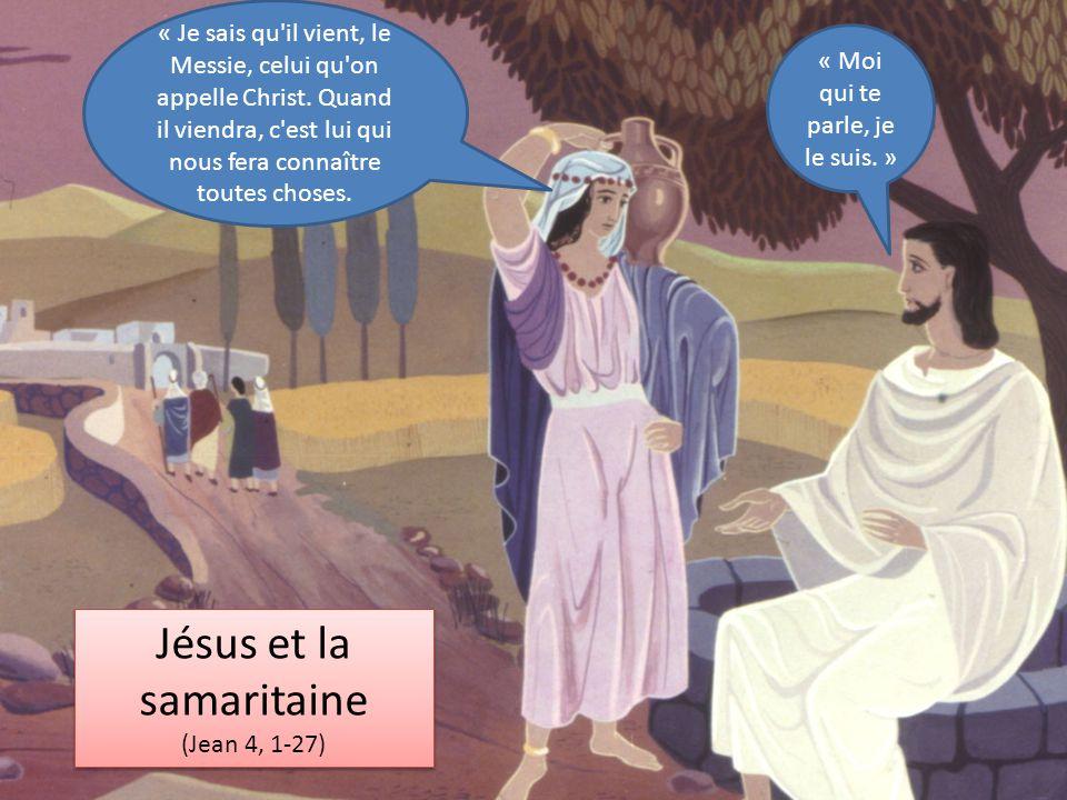 Jésus et la samaritaine (Jean 4, 1-27) Jésus et la samaritaine (Jean 4, 1-27) « Je sais qu'il vient, le Messie, celui qu'on appelle Christ. Quand il v