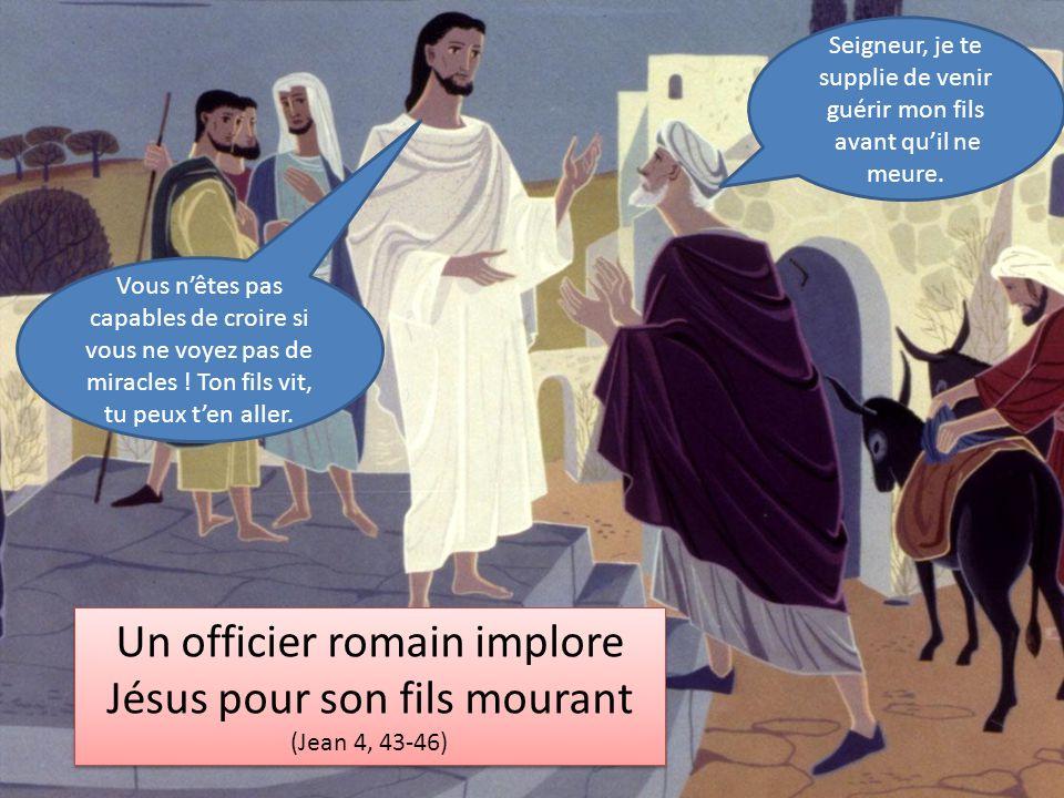 Un officier romain implore Jésus pour son fils mourant (Jean 4, 43-46) Un officier romain implore Jésus pour son fils mourant (Jean 4, 43-46) Seigneur