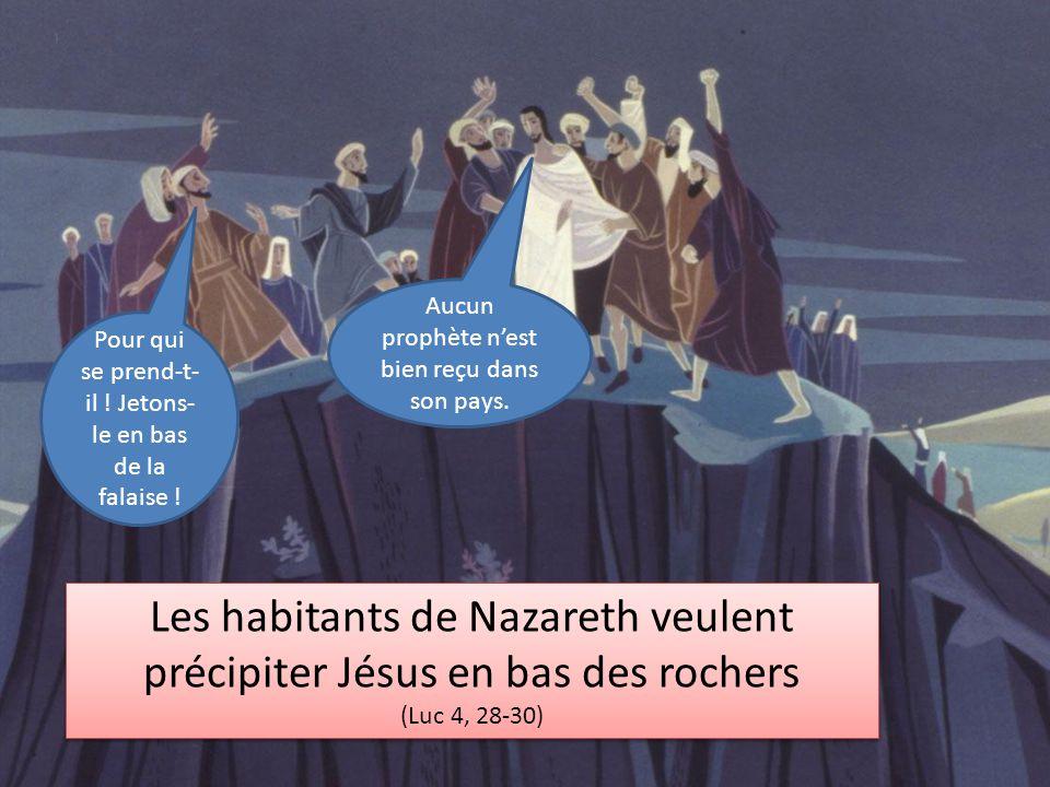 Les habitants de Nazareth veulent précipiter Jésus en bas des rochers (Luc 4, 28-30) Les habitants de Nazareth veulent précipiter Jésus en bas des roc