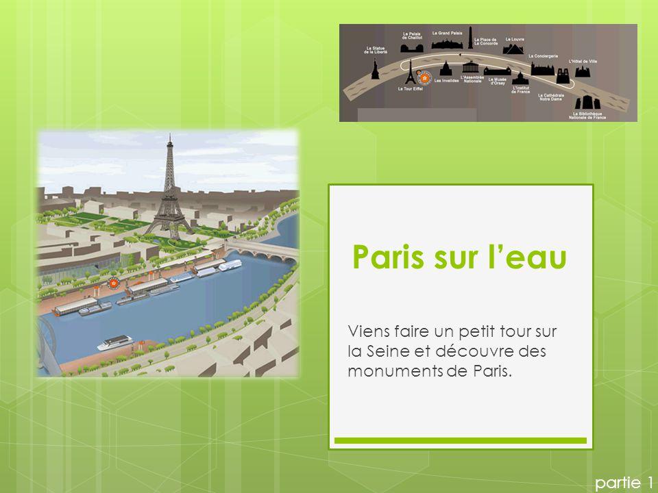 Paris sur l'eau Viens faire un petit tour sur la Seine et découvre des monuments de Paris. partie 1