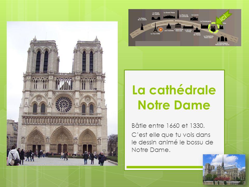La cathédrale Notre Dame Bâtie entre 1660 et 1330. C'est elle que tu vois dans le dessin animé le bossu de Notre Dame. ici