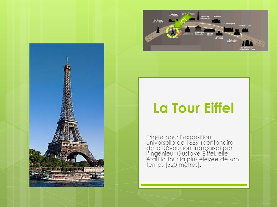 La Tour Eiffel Erigée pour l'exposition universelle de 1889 (centenaire de la Révolution française) par l'ingénieur Gustave Eiffel, elle était la tour