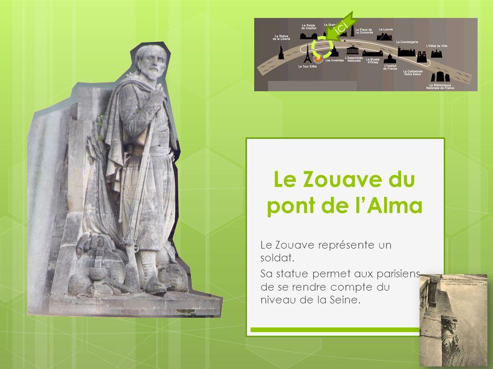 Le Zouave du pont de l'Alma Le Zouave représente un soldat. Sa statue permet aux parisiens de se rendre compte du niveau de la Seine. ici
