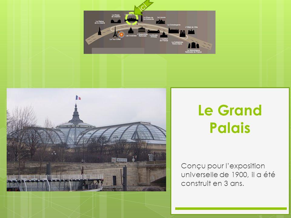 Le Grand Palais Conçu pour l'exposition universelle de 1900, il a été construit en 3 ans. ici