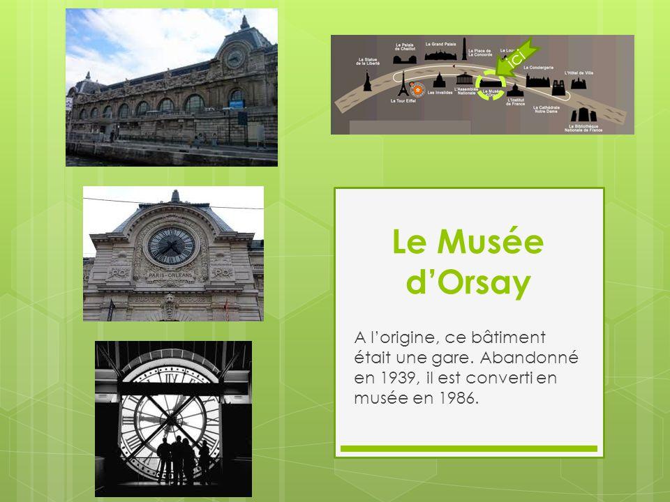 Le Musée d'Orsay A l'origine, ce bâtiment était une gare. Abandonné en 1939, il est converti en musée en 1986. ici