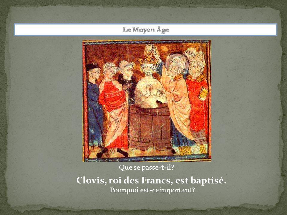 Que se passe-t-il? Clovis, roi des Francs, est baptisé. Pourquoi est-ce important?