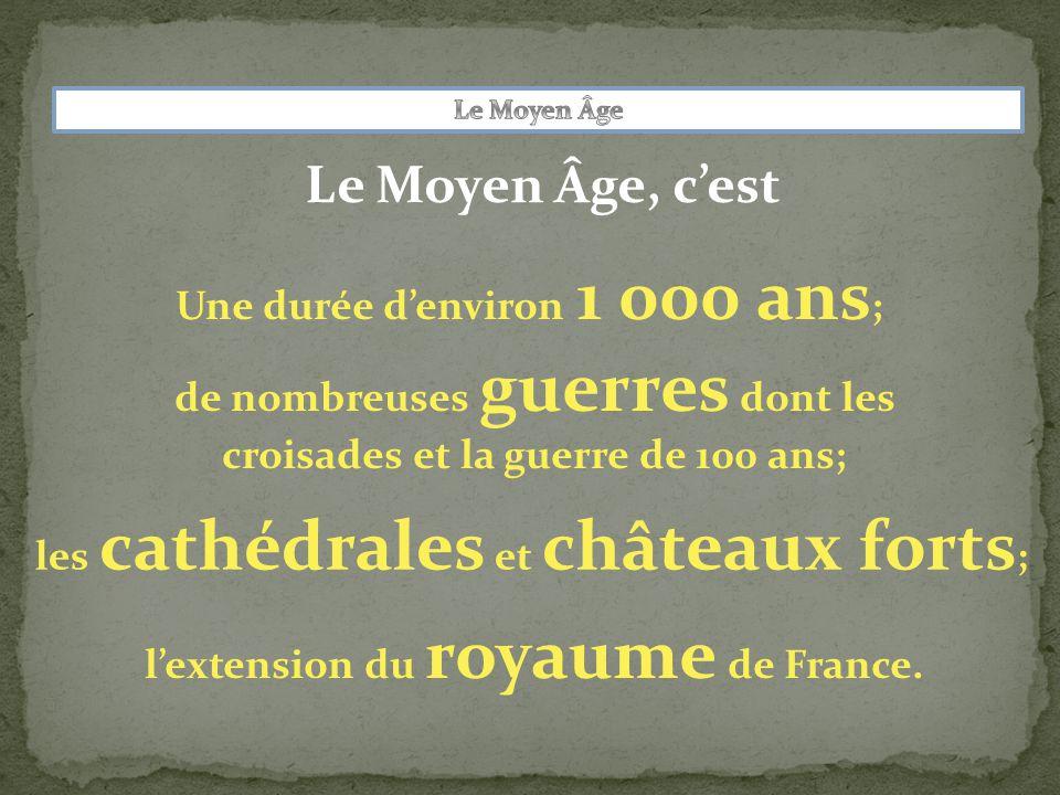 Le Moyen Âge, c'est Une durée d'environ 1 000 ans ; de nombreuses guerres dont les croisades et la guerre de 100 ans; les cathédrales et châteaux forts ; l'extension du royaume de France.