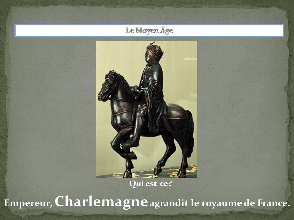 Empereur, Charlemagne agrandit le royaume de France.