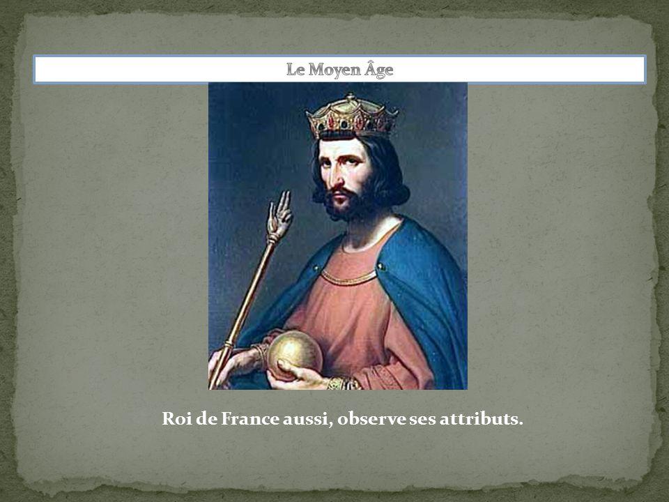 Roi de France aussi, observe ses attributs.