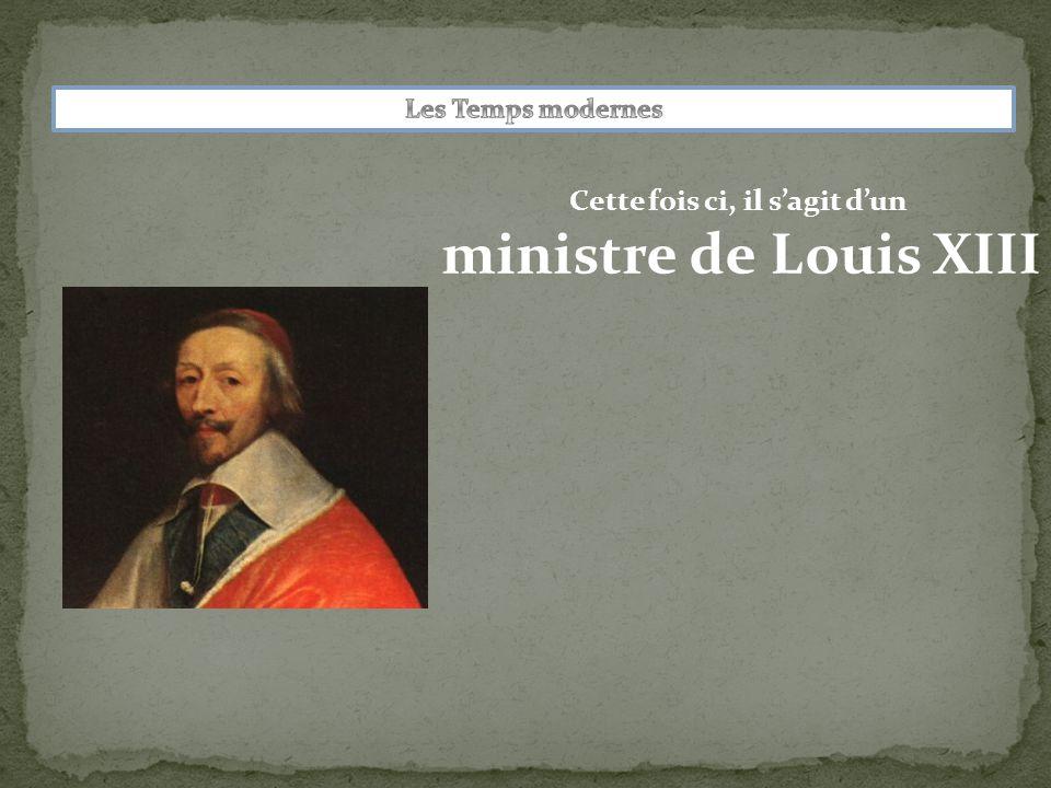 Cette fois ci, il s'agit d'un ministre de Louis XIII