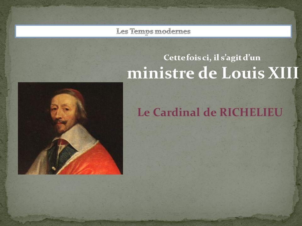 Cette fois ci, il s'agit d'un ministre de Louis XIII Le Cardinal de RICHELIEU