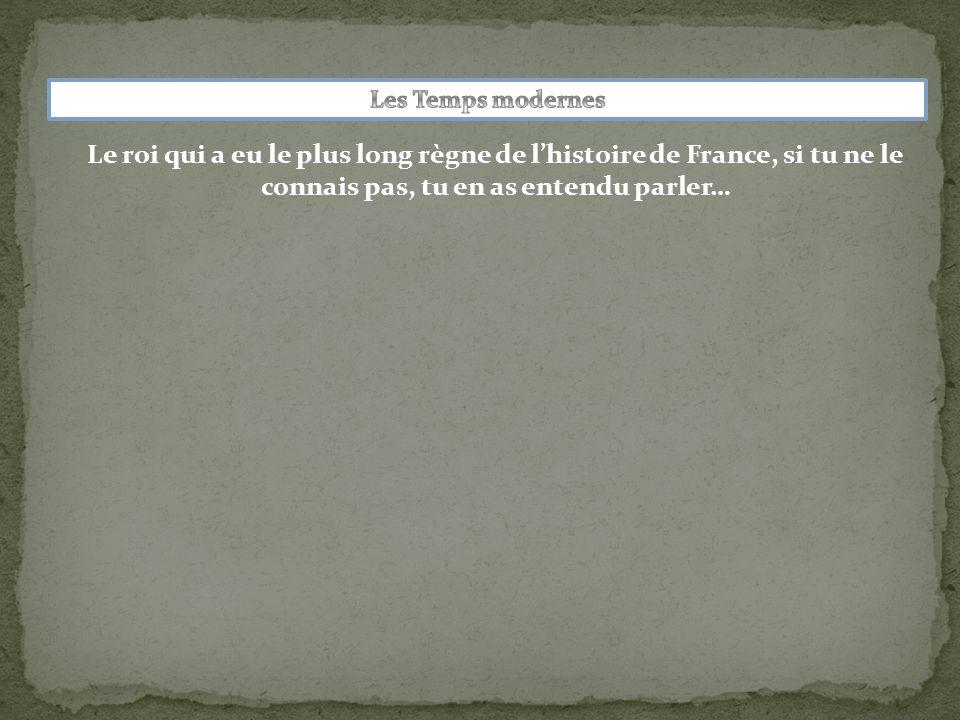 Le roi qui a eu le plus long règne de l'histoire de France, si tu ne le connais pas, tu en as entendu parler…