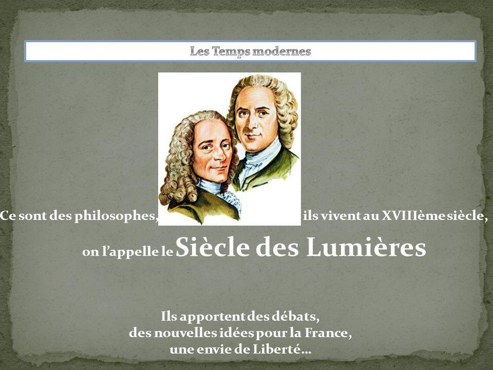 Ce sont des philosophes, on l'appelle le Siècle des Lumières ils vivent au XVIIIème siècle, Ils apportent des débats, des nouvelles idées pour la France, une envie de Liberté…