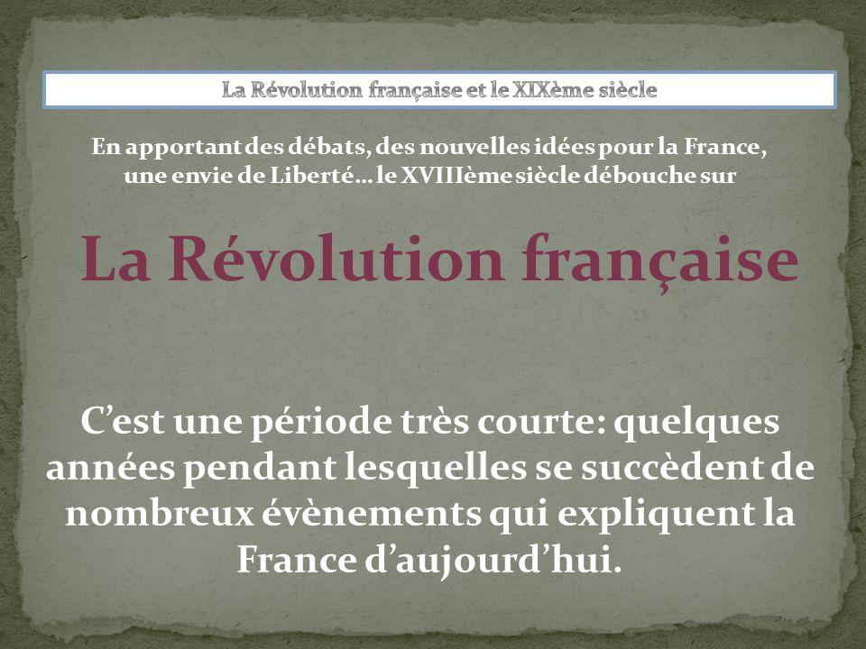 La Révolution française C'est une période très courte: quelques années pendant lesquelles se succèdent de nombreux évènements qui expliquent la France d'aujourd'hui.