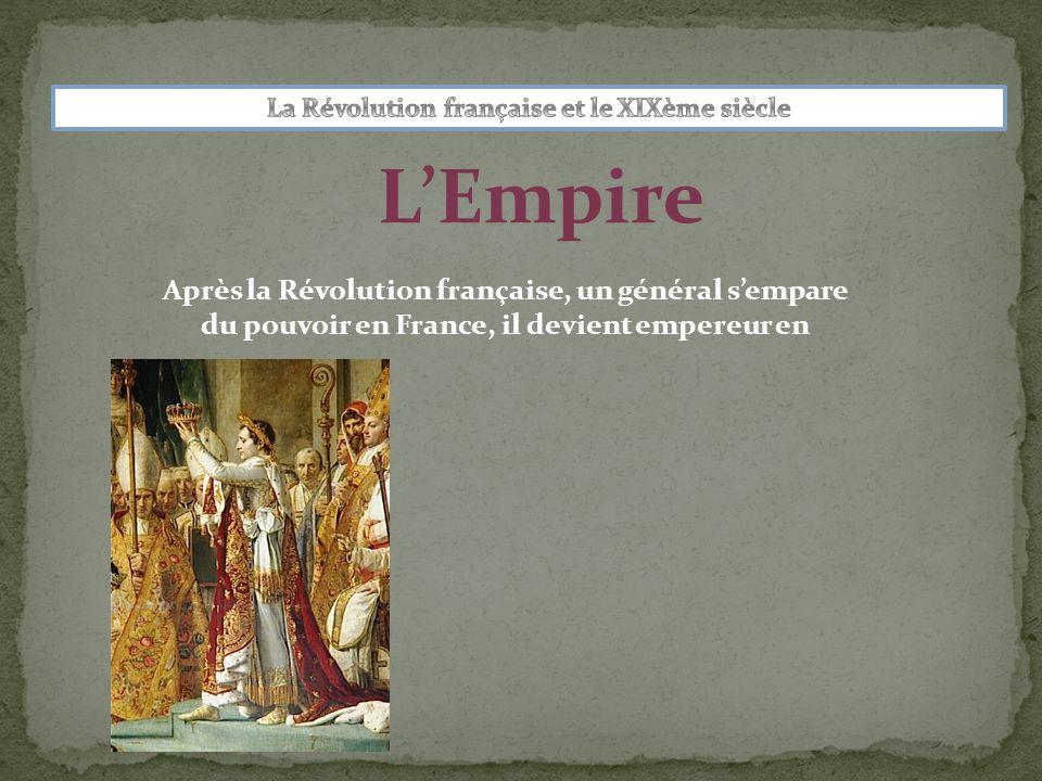 L'Empire Après la Révolution française, un général s'empare du pouvoir en France, il devient empereur en