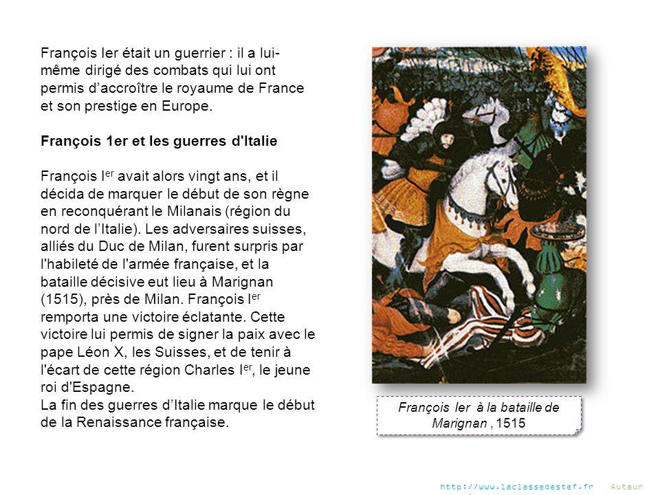 François Ier était un guerrier : il a lui- même dirigé des combats qui lui ont permis d'accroître le royaume de France et son prestige en Europe. Fran