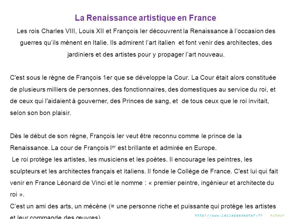 La Renaissance artistique en France Les rois Charles VIII, Louis XII et François Ier découvrent la Renaissance à l'occasion des guerres qu'ils mènent