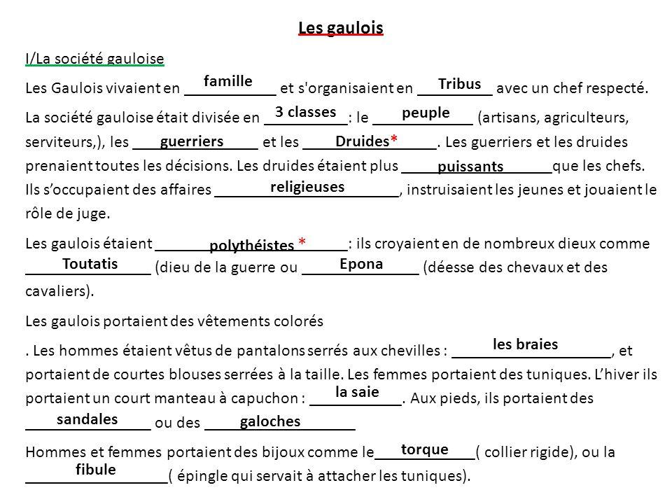 Les gaulois I/La société gauloise Les Gaulois vivaient en ___________ et s'organisaient en _________ avec un chef respecté. La société gauloise était