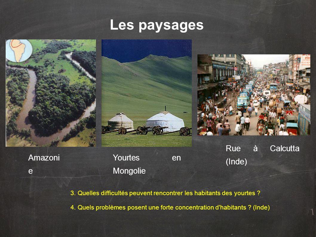 Les paysages 3. Quelles difficultés peuvent rencontrer les habitants des yourtes ? 4. Quels problèmes posent une forte concentration d'habitants ? (In