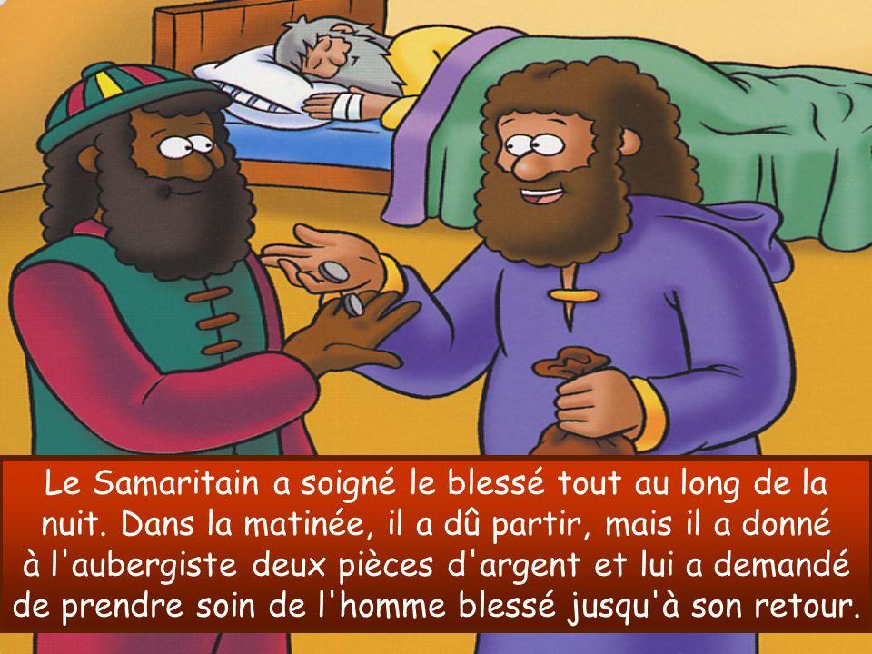Le Samaritain a soigné le blessé tout au long de la nuit. Dans la matinée, il a dû partir, mais il a donné à l'aubergiste deux pièces d'argent et lui