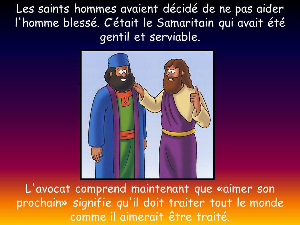 Les saints hommes avaient décidé de ne pas aider l'homme blessé. C'était le Samaritain qui avait été gentil et serviable. L'avocat comprend maintenant