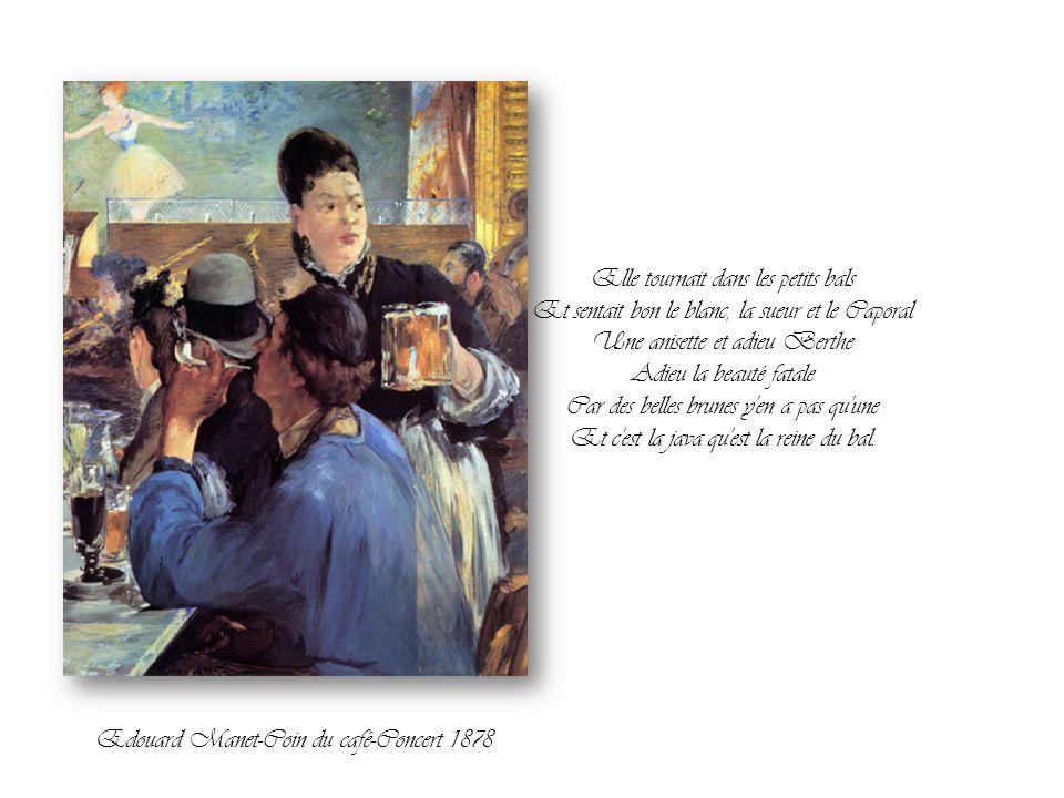 Y'avait du schproum dans le bistrot On faisait causer les couteaux Un coup de lame pour une dame C'était ça la java de Grand Papa. Edouard Manet-Café-