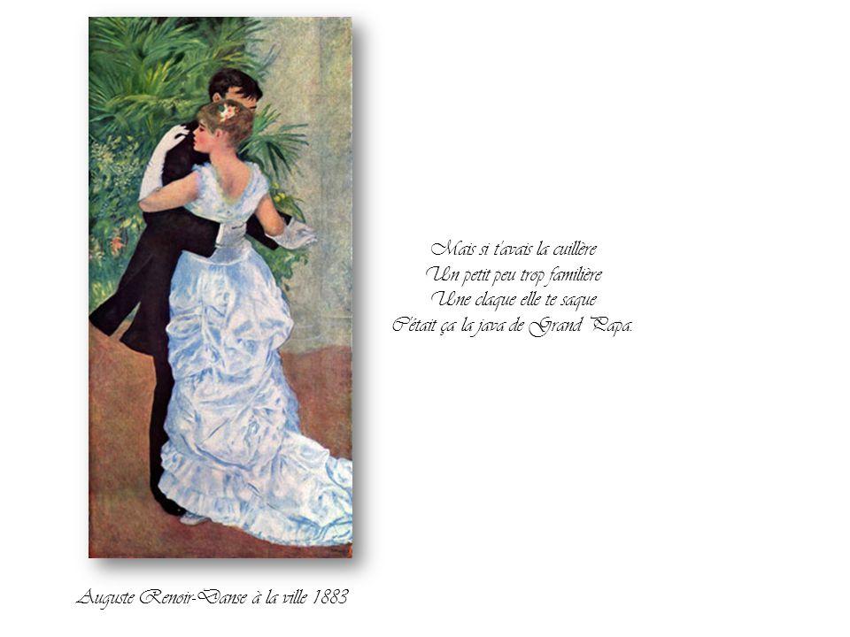 Une paire de rouflaquettes Faisait rêver les cousettes Paupières closes toute chose Elle se collait contre toi Auguste Renoir-Danse à Bougival 1883