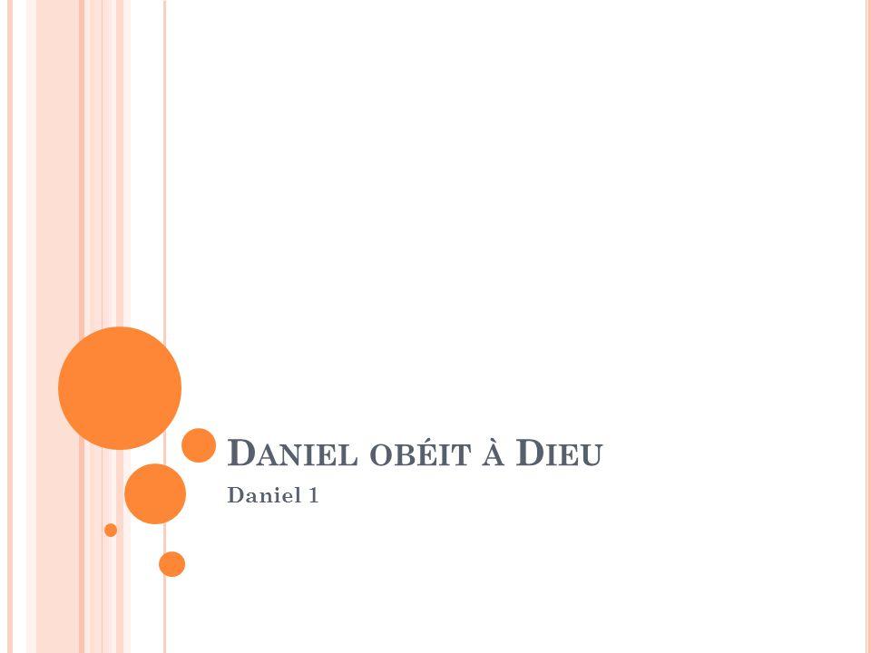 D ANIEL OBÉIT À D IEU Daniel 1