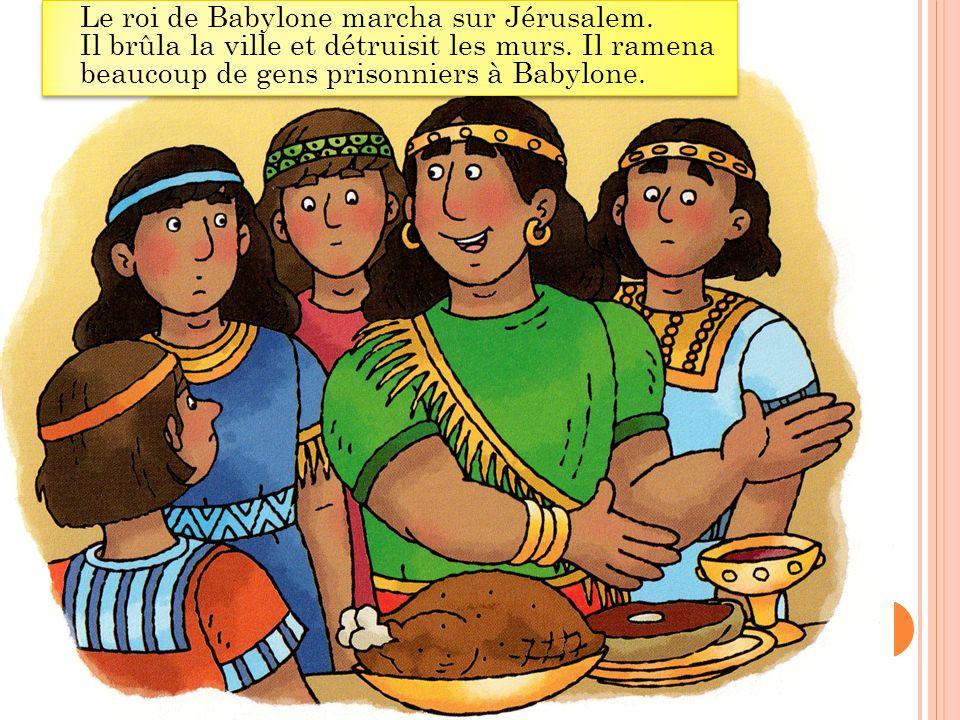 Daniel et ses trois amis devaient aller à Babylone.