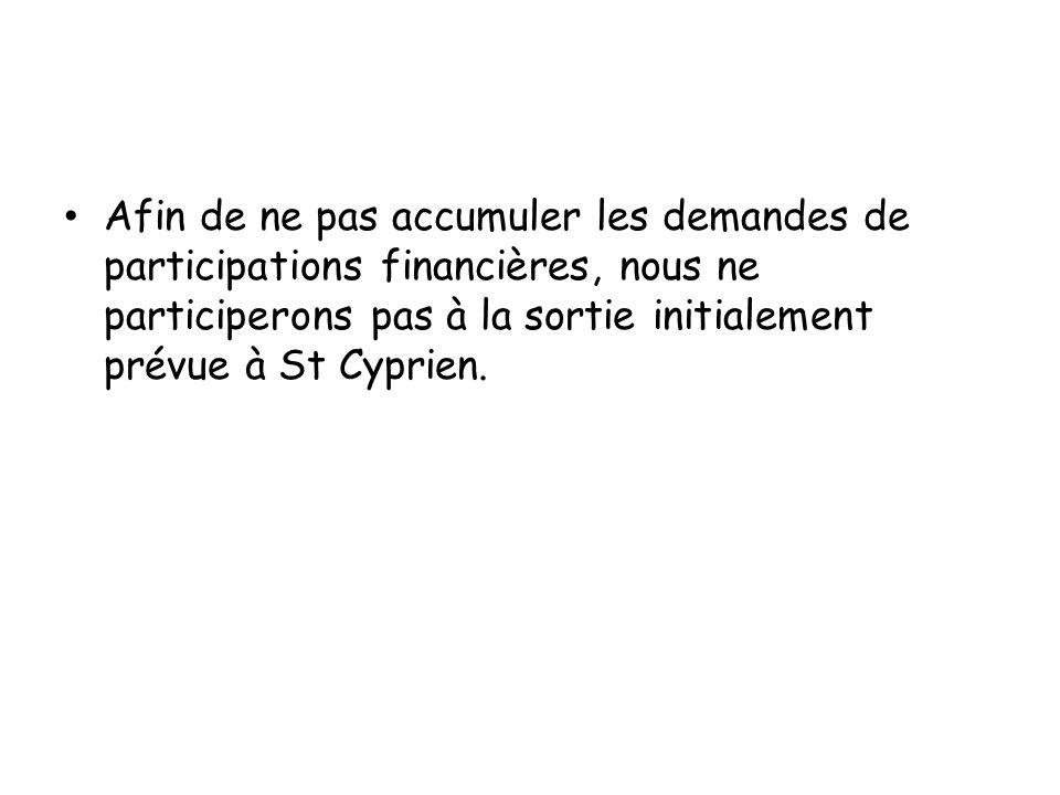 Afin de ne pas accumuler les demandes de participations financières, nous ne participerons pas à la sortie initialement prévue à St Cyprien.