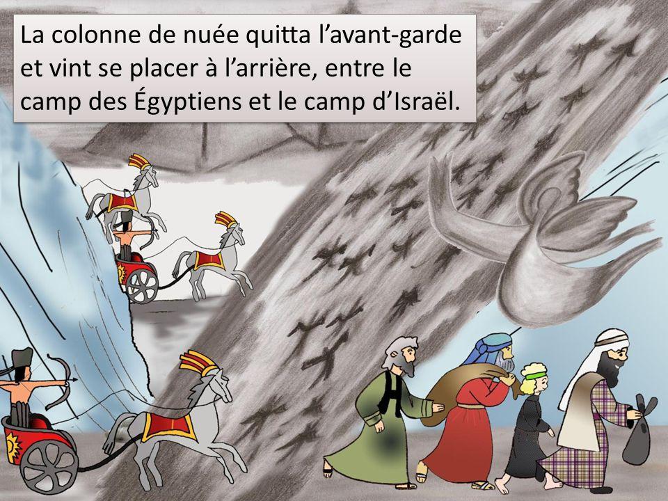 La colonne de nuée quitta l'avant-garde et vint se placer à l'arrière, entre le camp des Égyptiens et le camp d'Israël.