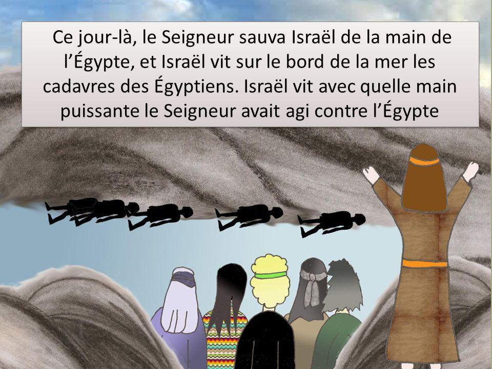 Ce jour-là, le Seigneur sauva Israël de la main de l'Égypte, et Israël vit sur le bord de la mer les cadavres des Égyptiens.