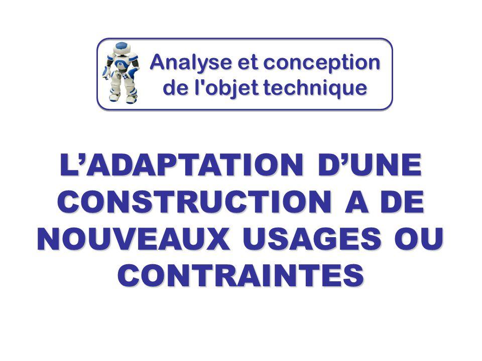 L'ADAPTATION D'UNE CONSTRUCTION A DE NOUVEAUX USAGES OU CONTRAINTES Analyse et conception de l'objet technique