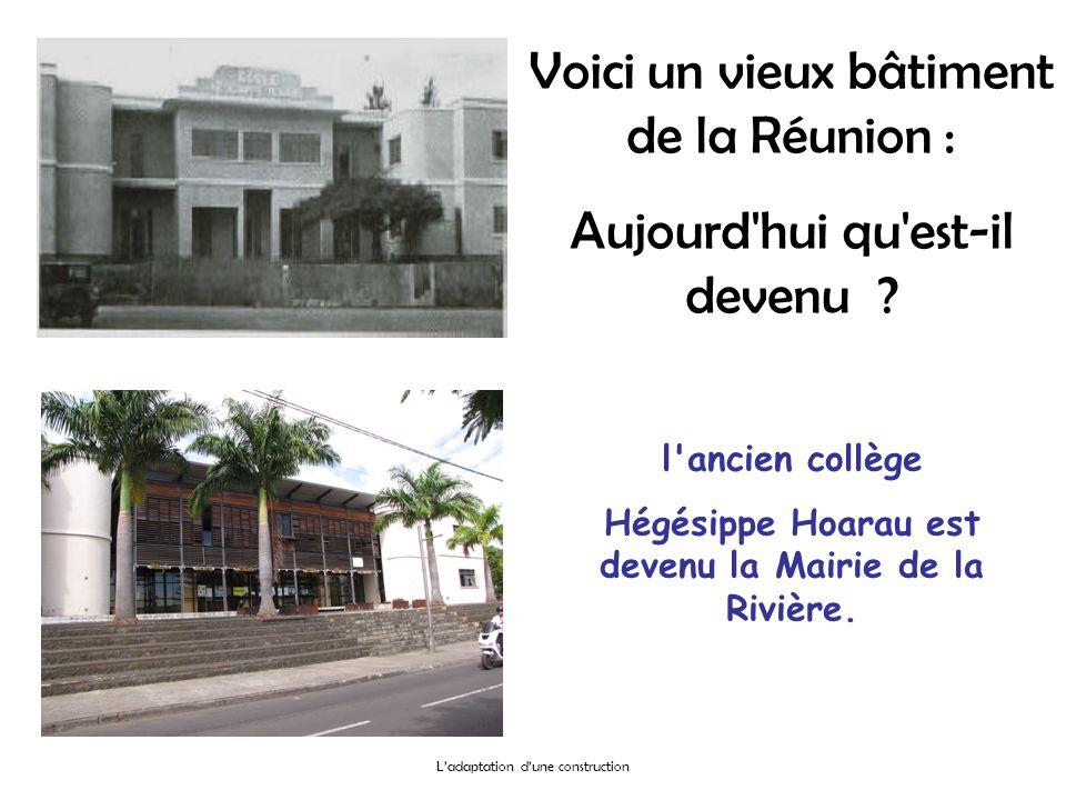 l'ancien collège Hégésippe Hoarau est devenu la Mairie de la Rivière. Voici un vieux bâtiment de la Réunion : Aujourd'hui qu'est-il devenu ?