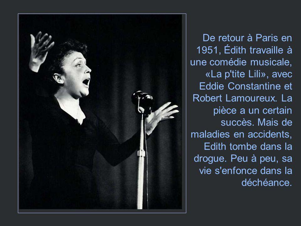 De retour à Paris en 1951, Édith travaille à une comédie musicale, «La p'tite Lili», avec Eddie Constantine et Robert Lamoureux. La pièce a un certain