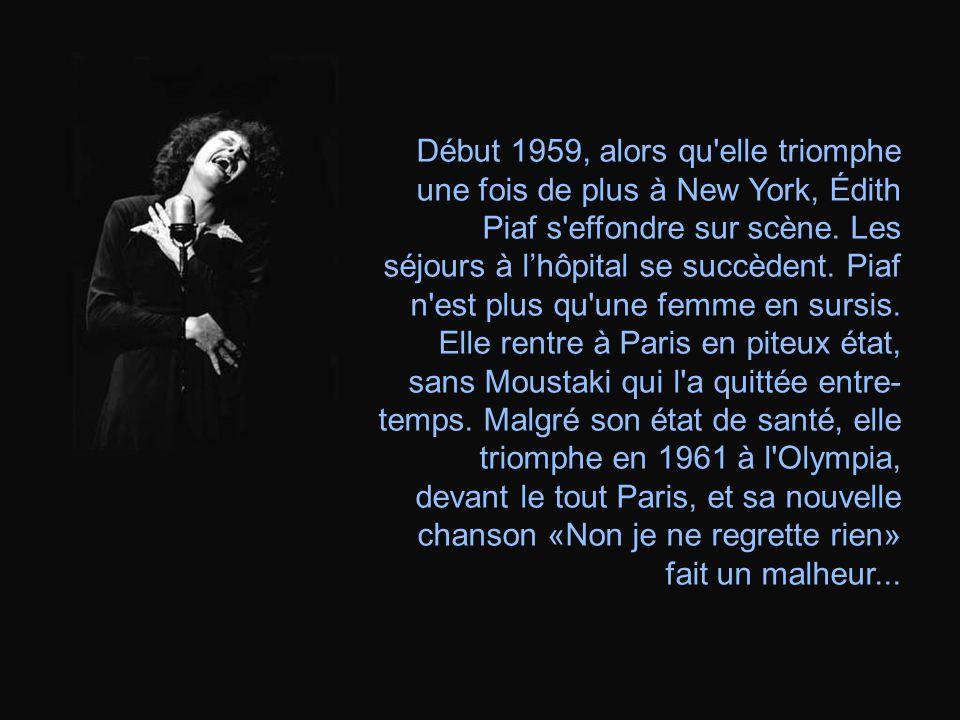 Début 1959, alors qu'elle triomphe une fois de plus à New York, Édith Piaf s'effondre sur scène. Les séjours à l'hôpital se succèdent. Piaf n'est plus